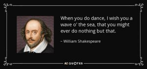 shakespeare_quote-when-you-do-dance-i-wish-you-a-wave-o-the-sea-that-you-might-ever-do-nothing-but-that-william-shakespeare-45-39-83