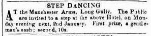 Step dancing at the Manchester Arms, Long Gully 1860. Advertising (1860, January 2). Bendigo Advertiser (Vic. : 1855 - 1918), p. 1. Retrieved September 25, 2016, from http://nla.gov.au/nla.news-article87940745